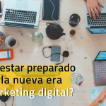 ¿Cómo prepararse para la nueva era del marketing digital?